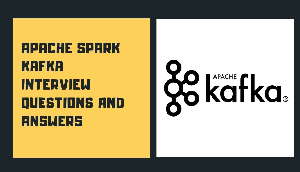 Apache Spark Kafka Questions and Answer