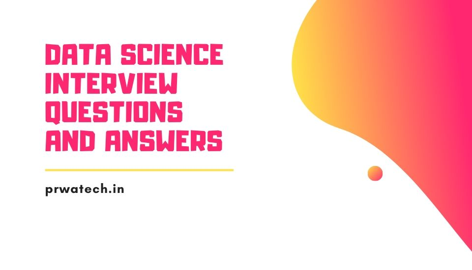 Top 50 Data Science Interview Questions and Answers with Examples