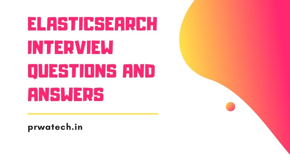 Elasticsearch Interview Questions and Answers with Examples