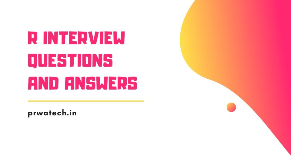 Top 50 R Interview Questions and Answers